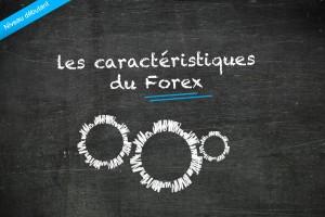 Les caractéristiques du Forex