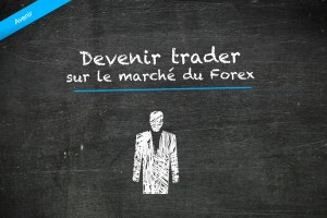 Devenir trader sur le marché du Forex